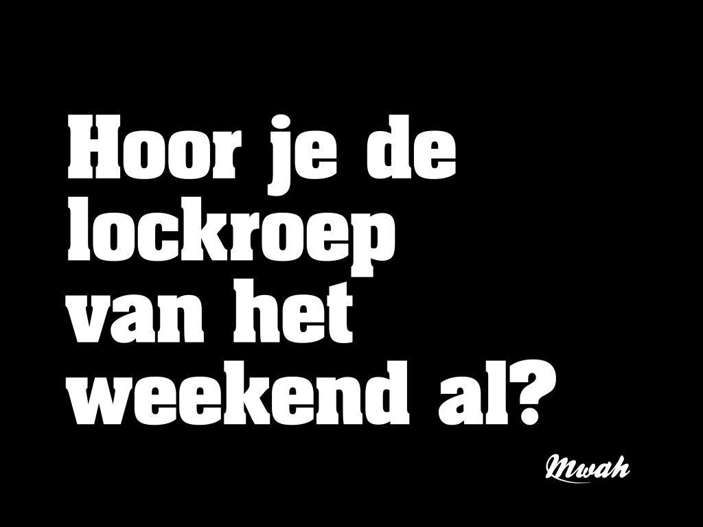 Hoor je de lockroep van het weekend al?