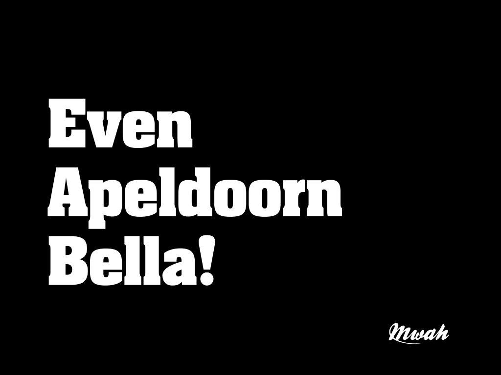 Even Apeldoorn Bella!